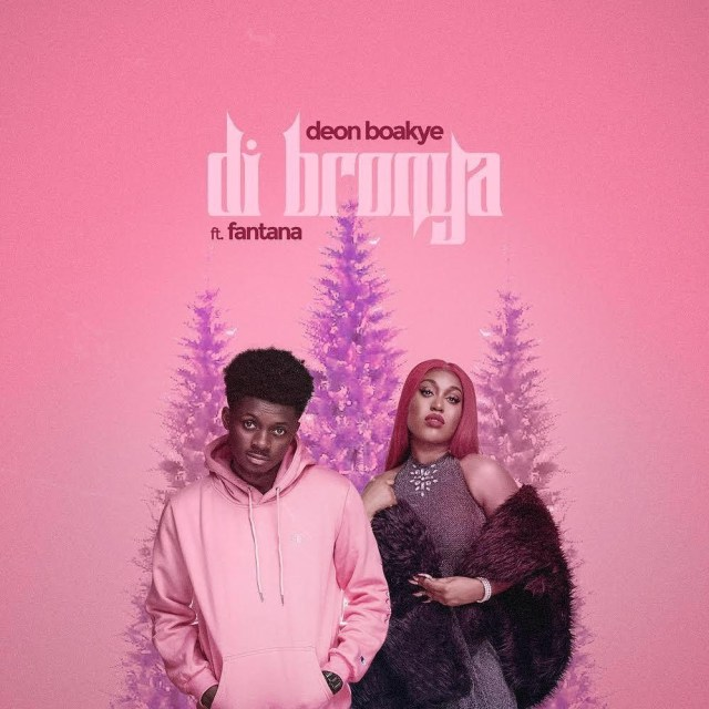 Deon Boakye - Di Bronya ft. Fantana. High Grade family endorsed act Deon Boakye teams up with Fantana on a new song titled