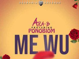 Ara-B – Me Wu ft. Yaa Pono (Prod By Ojay Vibes). Download latest Ghana songs here on Kingsmotiongh