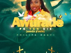 Philipa Baafi – Awurade Fa Yen Sie (Aseda Pesie). Download latest Ghana songs 2020, Gospel, Hip Hop, Nigerian songs, afrobeat.