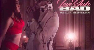 Jae Xo - Love Yuh Bad ft Beenie Man