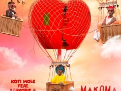 Kofi Mole - Makoma ft. Sarkodie x Bosom P-Yung