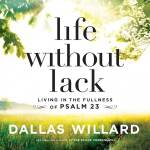 audiobook cover of Life Without Lack by Dallas Willard
