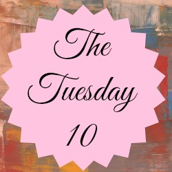 The Tuesday 10 #5