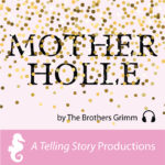 A Telling Story Productions Mother Holle