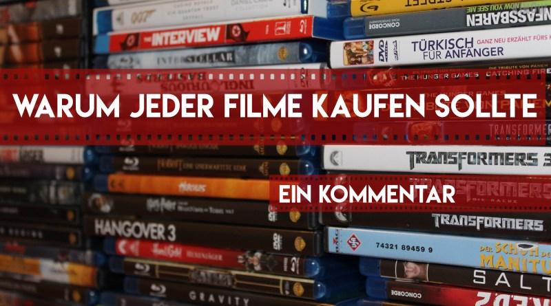 Warum jeder Filme kaufen sollte - Ein Kommentar