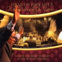 Focus On Jesus Live 5: We Worship You - Pastor S. Robert Stewart and The Pentab Singers