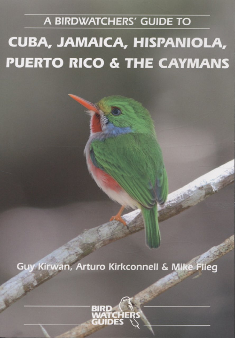A Birdwatcher's Guide to Cuba, Jamaica, Hispaniola, Puerto Rico and The Caymans