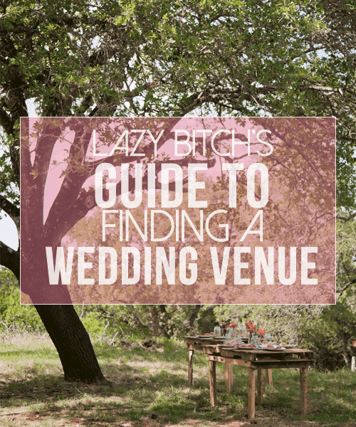 The Lazy Bitch's Guide to Finding a Wedding Venue on a Budget