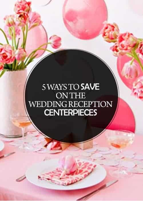 5 Suggestions on How to Save Money on the Wedding Reception Centerpieces! || Kiss My Tulle