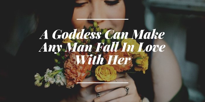 A Goddess Can Make Any Man Fall In Love With Her