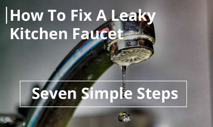 How To Fix A Leaky Kitchen Faucet Single Handle seven simple steps