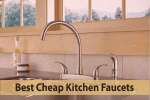 Easy Way to Find Out Best Cheap Kitchen Faucets - Ultimate Guide