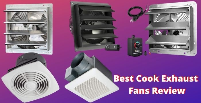 cook exhaust fans review and buyer s