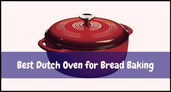 Best Dutch Oven for Bread Baking
