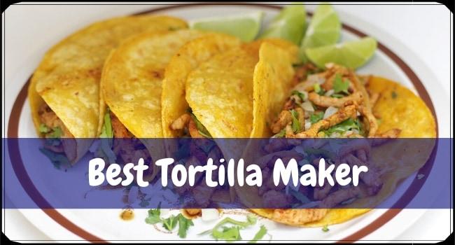 Best Tortilla Maker
