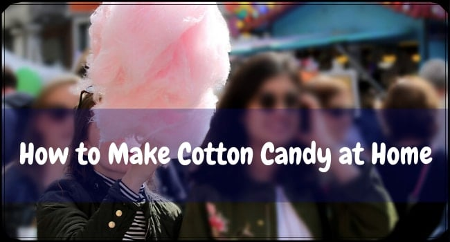 How to Make Cotton Candy at Home