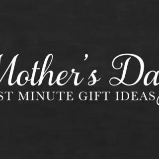 Last Minute Mothers Day Gift Ideas