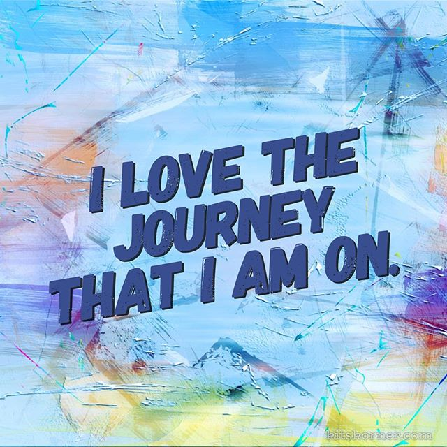 Monday Mantra : I love the journey that I am on.