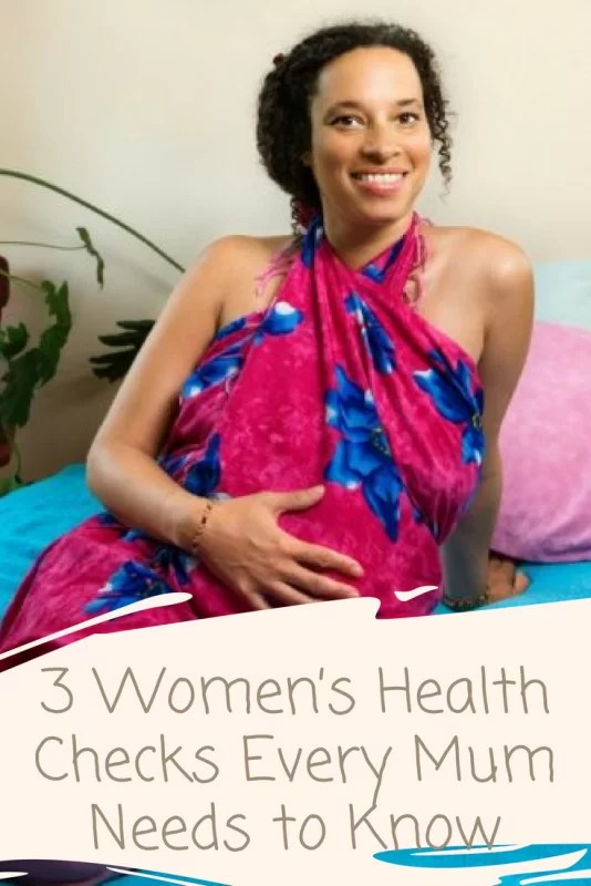 3 Women's Health Checks Every Mum Needs to Know