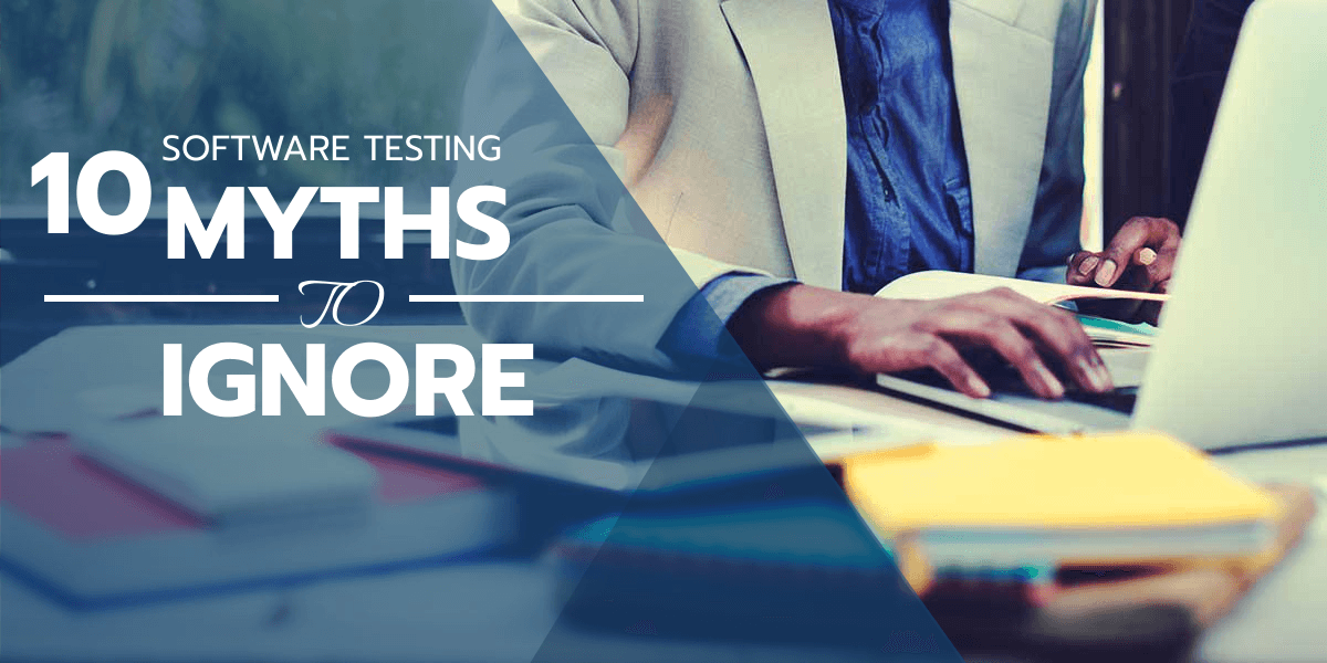 Top 10 Software Testing Myths You Should Ignore Right Now