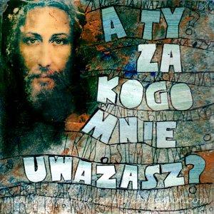 Kim dla mnie jest Jezus Chrystus