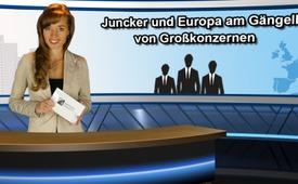 Juncker und Europa am Gängelband von Grosskonzernen