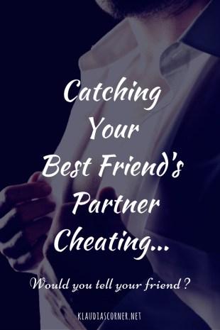 Catching Your Best Friend's Partner Cheating... klaudiascorner.net
