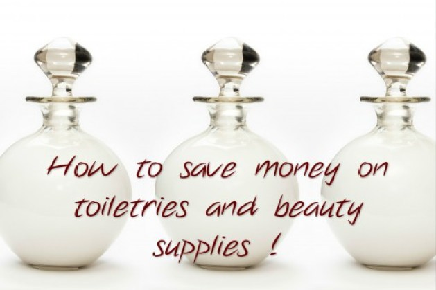 How to save money on toiletries and beauty supplies !