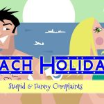 Beach Holiday Travel Complaints – So Funny & Stupid!