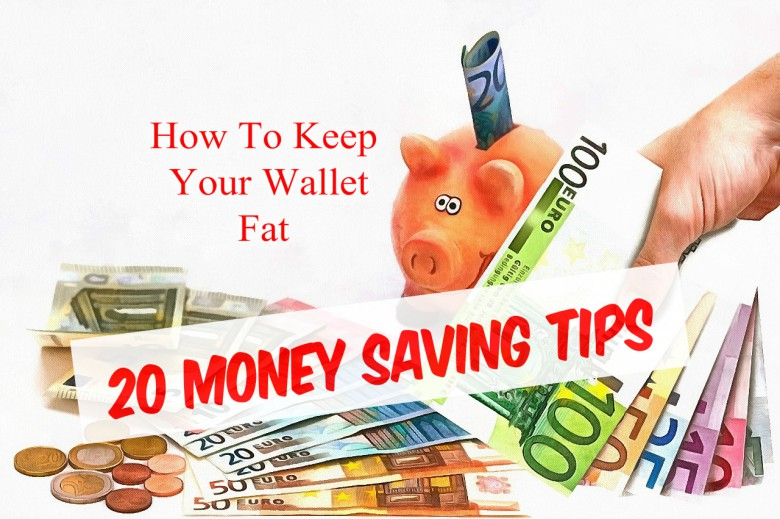 20 Money Saving Tips On How To Keep Your Wallet Fat
