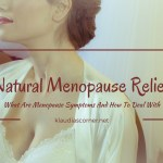 Natural Menopause Relief – What Are Menopause Symptoms And How To Deal With