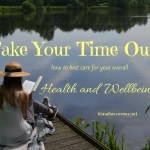 Take Your Time Out – How To Best Care For Your Overall Health and Wellbeing