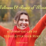 The Path To Wellness & Peace – 6 Things You Can Do To Declutter Your Mind