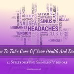 How To Take Care Of Your Health And Body – 11 Symptoms You Shouldn't Ignore