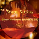 Warm And Cozy Winter Wonderland Decorating Ideas
