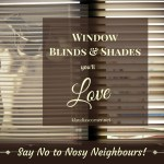 Window Blinds and Shades You'll Love – Say No To Nosy Neighbours !
