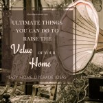 Easy Home Upgrade Ideas – Ultimate Things You Can Do To Raise The Value Of Your Home
