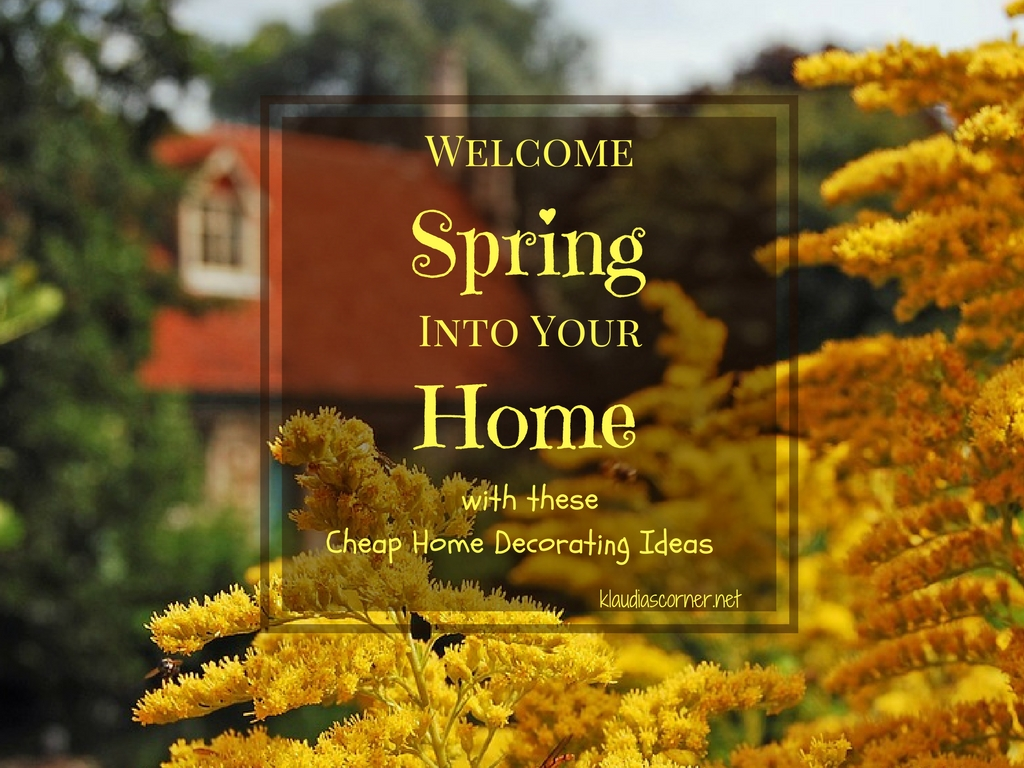 Cheap Home Decorating Ideas - Welcome Spring Into Your Home With These Simple Steps