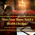 Home Health Jobs To Take Care Of – Does Your Home Need a Health Checkup?