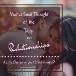 Some Thoughts On Relationships – A Life Shared or Just 2 Individuals?