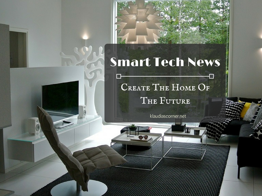 Smart Tech News To Create The Home Of The Future!