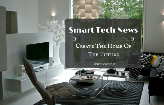 Smart Tech News To Create The Home Of The Future