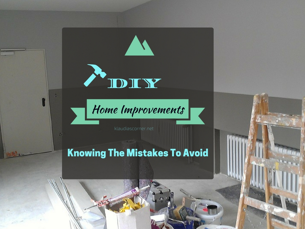 DIY Home Improvements Guide - Knowing The Mistakes To Avoid