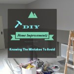 DIY Home Improvements Guide – Knowing The Mistakes To Avoid