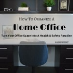 How To Organize A Home Office – Turn Your Office Space Into A Health & Safety Paradise