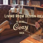 Decorating Ideas For A Living Room – Best Living Room Designs To Bring Cozy Back