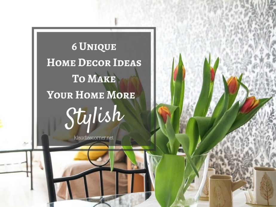 Interior Home Decor Ideas - 6 Unique Home Decor Ideas To Make Your Home More Stylish