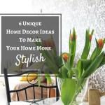 Interior Home Decor Ideas – 6 Unique Home Decor Ideas To Make Your Home More Stylish