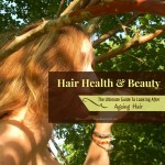 Hair Health And Beauty – The Ultimate Guide To Looking After Aging Hair