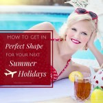 Summer Holidays 2017 – How To Get In Shape For The Next Vacation